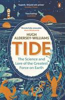 Tide The Science and Lore of the Greatest Force on Earth by Hugh Aldersey-Williams