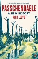 Passchendaele A New History by Nick Lloyd