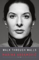 Walk Through Walls A Memoir by Marina Abramovic
