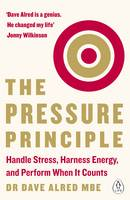 The Pressure Principle Handle Stress, Harness Energy, and Perform When It Counts by Dr. Dave, MBE Alred