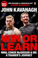 Win or Learn MMA, Conor McGregor and Me: A Trainer's Journey by John Kavanagh