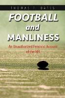 Football and Manliness An Unauthorized Feminist Account of the NFL by Thomas P. Oates