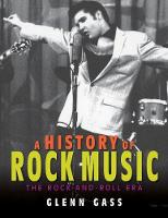 A History of Rock Music The Rock-and-Roll Era by Glenn Gass