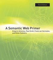 A Semantic Web Primer by Grigoris Antoniou, Paul E. Groth, Frank Van Harmelen, Rinke Hoekstra