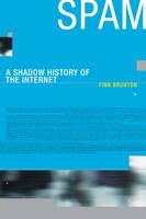 Spam A Shadow History of the Internet by Finn Brunton