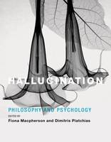 Hallucination Philosophy and Psychology by Fiona (University of Glasgow) Macpherson