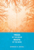 Trees of the Brain, Roots of the Mind by Giorgio A. (George Mason University) Ascoli