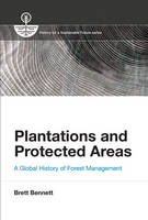 Plantations and Protected Areas A Global History of Forest Management by Brett M. (Senior Research Associate, University of Johannesburg) Bennett