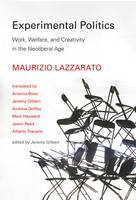 Experimental Politics Work, Welfare, and Creativity in the Neoliberal Age by Maurizio Lazzarato