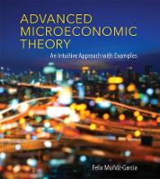 Advanced Microeconomic Theory An Intuitive Approach with Examples by Felix Munoz-Garcia