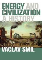 Energy and Civilization A History by Vaclav Smil