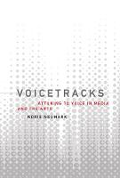 Voicetracks Attuning to Voice in Media and the Arts by Norie (Professor of Media Studies, University of Melbourne) Neumark