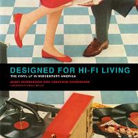 Designed for Hi-Fi Living The Vinyl LP in Midcentury America by Janet Borgerson, Jonathan (Rochester Institute of Technology) Schroeder, Daniel (University College London) Miller
