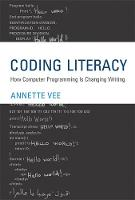 Coding Literacy How Computer Programming Is Changing Writing by Annette (Assistant Professor, University of Pittsburgh) Vee