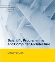 Scientific Programming and Computer Architecture by Divakar (Professor of Mathematics, University of Michigan, Ann Arbor) Viswanath