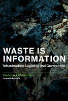 Waste Is Information Infrastructure Legibility and Governance by Dietmar (Assistant Professor, Northeastern University) Offenhuber, Carlo (Director, Professor, MIT) Ratti