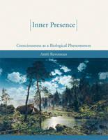 Inner Presence Consciousness as a Biological Phenomenon by Antti (Professor of Psychology , University of Skovde) Revonsuo