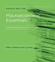 Macroeconomic Essentials Understanding Economics in the News by Peter E. Kennedy, Jay (Clinical Associate Professor, Claremont Graduate University) Prag