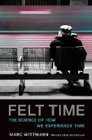 Felt Time The Science of How We Experience Time by Marc (Institute for Frontier Areas of Psychology and Mental Health) Wittmann
