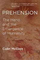 Prehension The Hand and the Emergence of Humanity by Colin McGinn