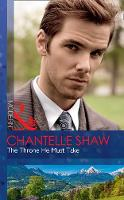 The Throne He Must Take by Chantelle Shaw