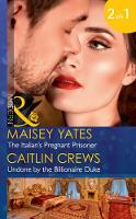 The Italian's Pregnant Prisoner The Italian's Pregnant Prisoner (Once Upon a Seduction..., Book 3) / Undone by the Billionaire Duke by Maisey Yates, Caitlin Crews