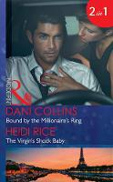 Bound By The Millionaire's Ring Bound by the Millionaire's Ring (the Sauveterre Siblings, Book 3) / the Virgin's Shock Baby (One Night with Consequences, Book 34) by Dani Collins, Heidi Rice