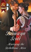 Marrying the Rebellious Miss by Bronwyn Scott