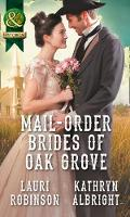 Mail-Order Brides of Oak Grove Surprise Bride for the Cowboy / Taming the Runaway Bride by Lauri Robinson, Kathryn Albright