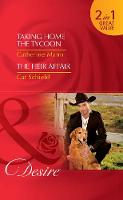 Taking Home The Tycoon Taking Home the Tycoon (Texas Cattleman's Club: Blackmail, Book 9) / the Heir Affair (LAS Vegas Nights, Book 6) by Catherine Mann, Cat Schield