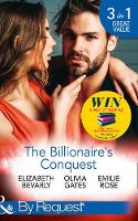The Billionaire's Conquest Caught in the Billionaire's Embrace / Billionaire, M.D. / Her Tycoon to Tame by Elizabeth Bevarly, Olivia Gates, Emilie Rose