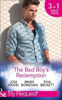 The Bad Boy's Redemption Too Much of a Good Thing? / Her Last Line of Defence / Her Hard to Resist Husband by Joss Wood, Marie Donovan, Tina Beckett