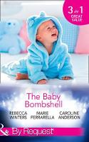 The Baby Bombshell The Billionaire's Baby Swap / Dating for Two / the Valtieri Baby by Rebecca Winters, Marie Ferrarella, Caroline Anderson