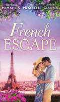 French Escape From Daredevil to Devoted Daddy / One Week with the French Tycoon / it Happened in Paris... (A Valentine to Remember, Book 2) by Barbara McMahon, Christy McKellen, Robin Gianna