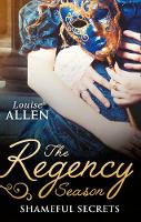 The Regency Season: Shameful Secrets From Ruin to Riches / Scandal's Virgin by Louise Allen
