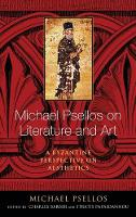 Michael Psellos on Literature and Art A Byzantine Perspective on Aesthetics by Michael Psellos