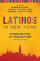 Latinos in New York Communities in Transition by Sherrie L. Baver