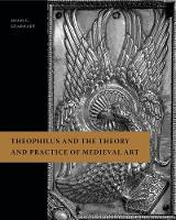 Theophilus and the Theory and Practice of Medieval Art by Heidi C. Gearhart