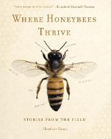 Where Honeybees Thrive Stories from the Field by Heather Swan