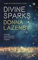 Divine Sparks Everyday Encounters with God's Incoming Kingdom by Donna Lazenby