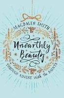 Unearthly Beauty Through Advent with the Saints by Magdalen Smith