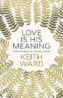 Love is His Meaning Understanding the Teaching of Jesus by Keith Ward