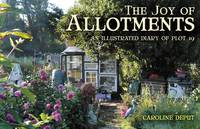 Joy of Allotments An Illustrated Diary of Plot 19 by Caroline Deput