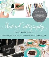 Modern Calligraphy Everything You Need to Know to Get Started in Script Calligraphy by Molly Suber Thorpe, Molly Suber Thorpe