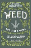 Weed, The User's Guide A 21st Century Handbook for Enjoying Marijuana by David Schmader