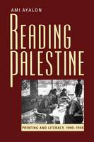 Reading Palestine Printing and Literacy, 1900-1948 by Ami Ayalon
