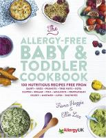 The Allergy-Free Baby & Toddler Cookbook 100 delicious recipes free from dairy, eggs, peanuts, tree nuts, soya, gluten, sesame and shellfish by Fiona Heggie, Ellie Lux