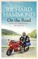 Cover for On the Road Growing Up in Eight Journeys by Richard Hammond