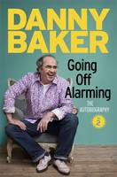 Going off Alarming The Autobiography by Danny Baker