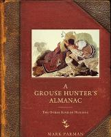 A Grouse Hunter's Almanac The Other Kind of Hunting by Mark Parman